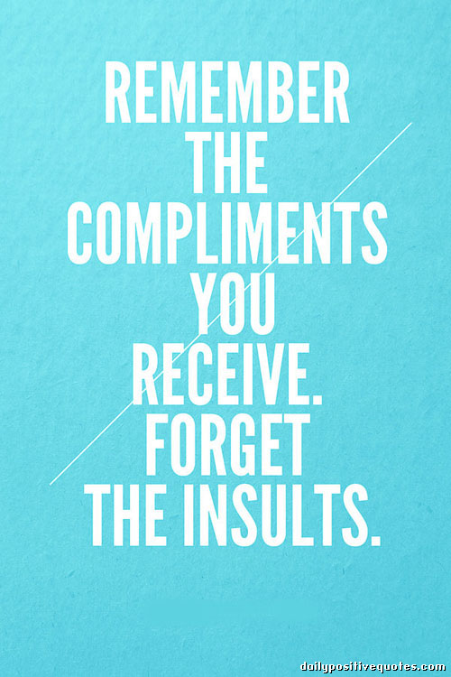 remember-the-compliments-you-receive-forget-the-insults